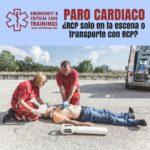 57: Paro cardiaco: ¿RCP solo en la escena o transporte con RCP?